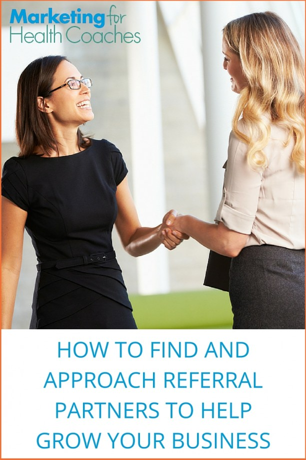 Referral partners are a great strategy for growing your business and getting more clients. Here's how to find and approach potential partners for your coaching business | Marketing For Health Coaches