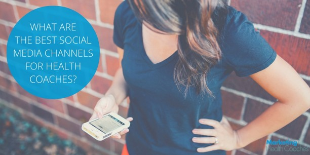 What are the best social media channels for health coaches? | Marketing For Health Coaches