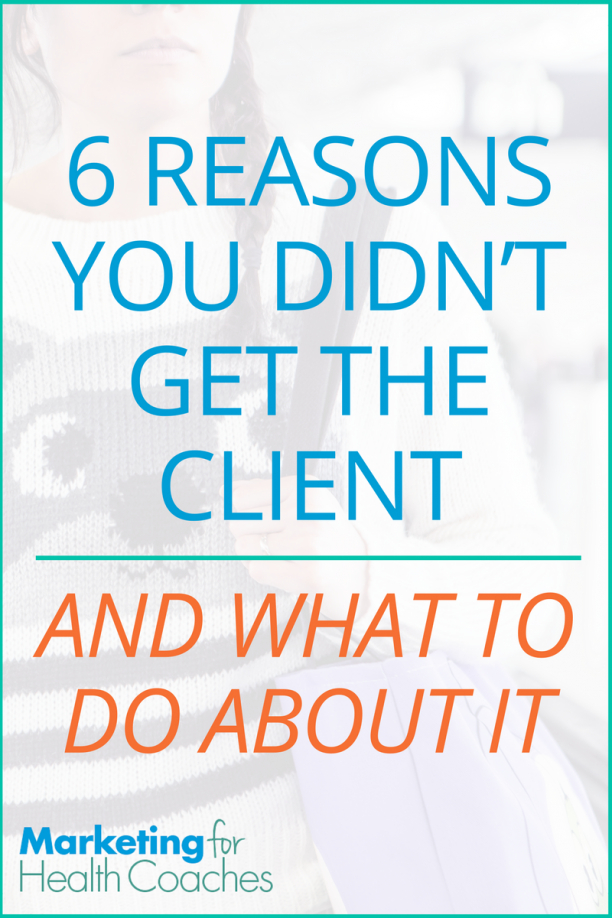 6 Reasons You Didn't Get the Client | Marketing for Health Coaches