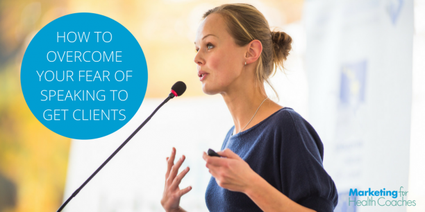 Overcome Your Fear of Speaking | Marketing for Health Coaches