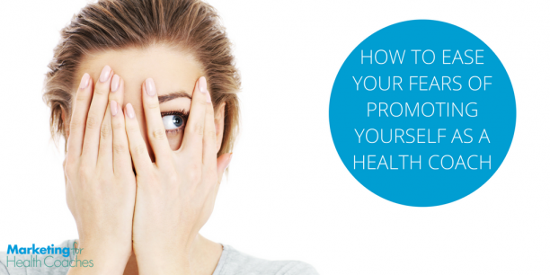 Ease Your Fears of Promoting | Marketing for Health Coaches