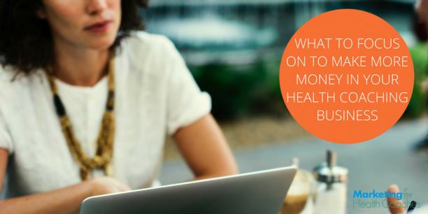 Make More Money - Marketing for Health Coaches