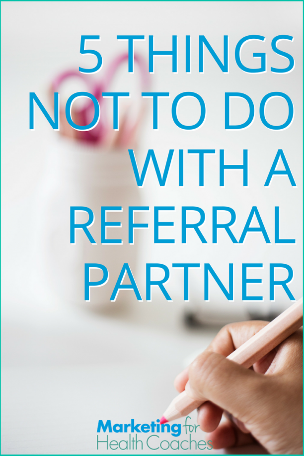 Referral partners are a great way to get a steady stream of new clients. Here are 5 things not to do with your referral partners   Marketing For Health Coaches