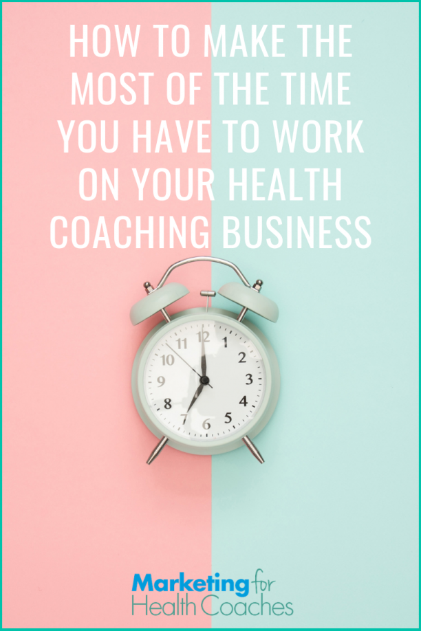 How to make the most of the limited time you have for marketing your health coaching business